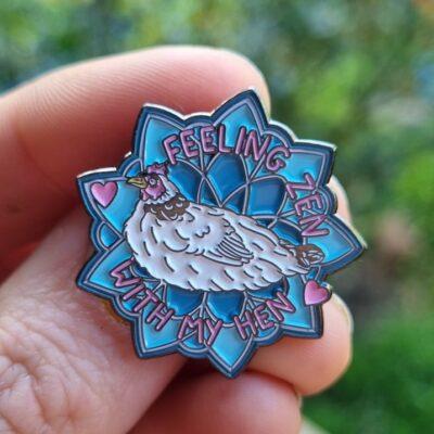 """""""Feeling Zen With My Hen"""" enamel pin"""